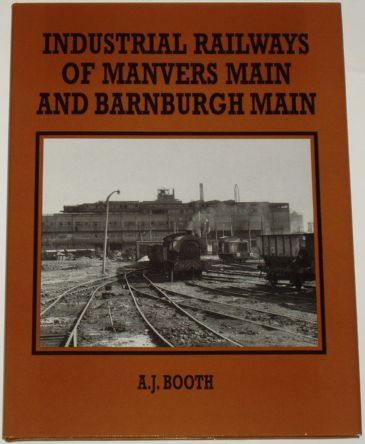 Industrial Railways of Manvers Main and Barnburgh Main, by A.J. Booth